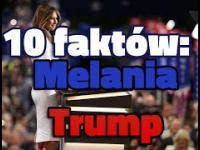 10 FAKTÓW: Melania TRUMP