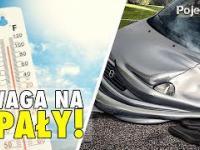 Zabezpiecz siebie i swoje auto przed UPAŁAMI!