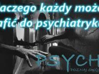 Dlaczego każdy może trafić do psychiatryka? 11 PSYCHE