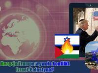 Decyzja Trumpa Konflikt Izraelsko-Palestyński?