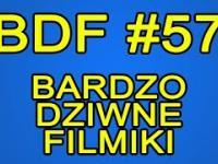BDF! - Bardzo dziwne filmiki 57