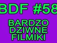 BDF! - Bardzo dziwne filmiki 58