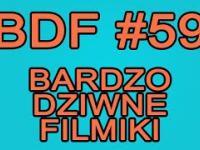 BDF! - Bardzo dziwne filmiki 59