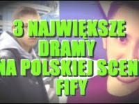 3 Największe DRAMY na POLSKIEJ SCENIE FIFY !