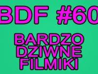 BDF! - Bardzo dziwne filmiki 60