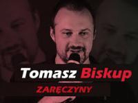 Tomek Biskup - stand-up ZARĘCZYNY