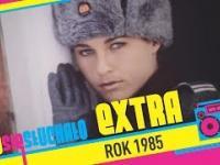 Tego się słuchało EXTRA: Rok 1985
