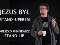 Jezus był stand-uperem - Mieszko Minkiewicz