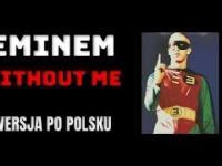 """Eminem - """"Without Me"""" zaśpiewane po polsku"""