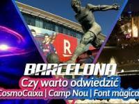 Czy warto odwiedzić COSMOCAIXA | CAMP NOU | FONT MAGICA? - Barcelona / Vlog. 3????