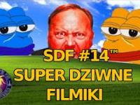 SDF! - Super dziwne filmiki 14™