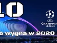 Liga Mistrzów 2020 kto wygra ?? TOP 10 | BEZ TAJEMNIC