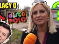 Czy Polacy lubią Disco Polo? SONDA ULICZNA