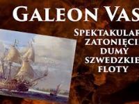 Galeon Vasa - Spektakularne zatonięcie dumy szwedzkiej floty