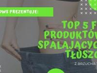 DWS - TOP 5 produktów, spalających tłuszcz. Jak schudnąć z brzucha?