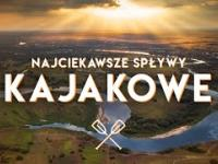 Polska z kajaka. 10 niesamowitych tras kajakowych w Polsce