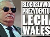 Błogosławiona prezydentura, czyli kompilacja wypowiedzi Lecha Wałęsy