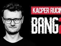 "Kacper Ruciński - ""BANG 2"""