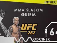MMA Śląskim Okiem 64 | Charles Oliveira mistrzem kategorii lekkiej, czyli podsumowanie UFC 262 |