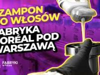 Jak powstaje szampon do włosów L'Oréal - Fabryki w Polsce